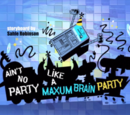 Ain't No Party Like a Maxum Brain Party