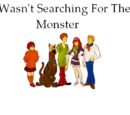I Wasn't Searching For The Monster