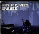 Dry Ice, Wet Graves