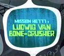 Ludwig Van Bone-Crusher/Gallery