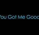 You Got Me Good