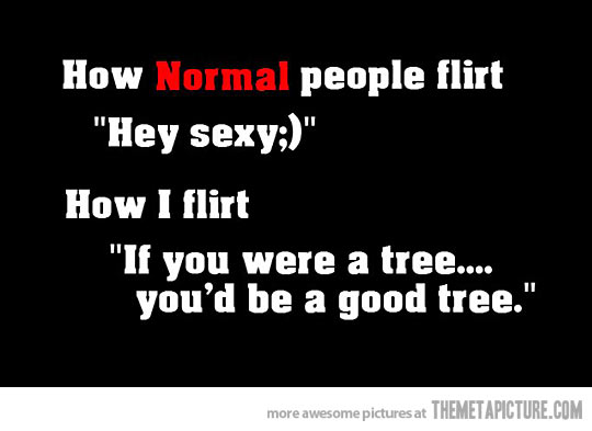 flirting funny quotes These jokes are flirty and funny 5 best 'i love you man' movie quotes using these 10 flirty text jokes can help you win over the woman you are.