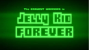 BW - Jelly Kid Forever Title Card.png