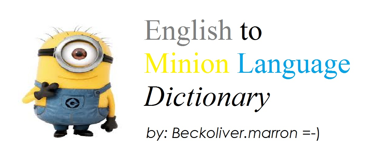 OFFICIAL  English to Minion Language DictionaryMinion Language Dictionary