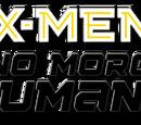 X-Men: No More Humans Vol 1
