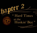 Hard Times at the Huskin' Bee