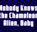 Nobody Knows the Chameleon Alien, Baby