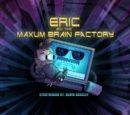 Eric and the Maxum Brain Factory