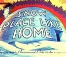 Snow Place Like Home