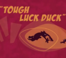 Tough Luck Duck