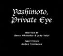 Yashimoto, Private Eye (transcript)