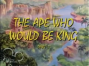 Ape Who Would Be King Part 01.png