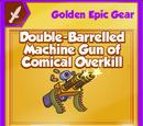 Double-Barrelled Machine Gun of Comical Overkill (Golden Epic)